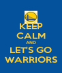KEEP CALM AND LET'S GO WARRIORS - Personalised Poster A4 size
