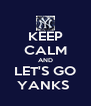 KEEP CALM AND LET'S GO YANKS  - Personalised Poster A4 size