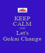 KEEP CALM AND Let's Gokai Change - Personalised Poster A4 size