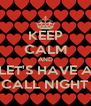 KEEP CALM AND LET'S HAVE A CALL NIGHT - Personalised Poster A4 size