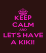 KEEP CALM AND LET'S HAVE A KIKI! - Personalised Poster A4 size