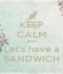 KEEP CALM AND Let's have a SANDWICH - Personalised Poster A4 size