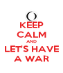 KEEP CALM AND LET'S HAVE A WAR - Personalised Poster A4 size