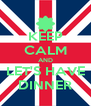 KEEP CALM AND LET'S HAVE DINNER - Personalised Poster A4 size