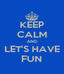 KEEP CALM AND LET'S HAVE FUN - Personalised Poster A4 size