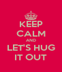 KEEP CALM AND LET'S HUG IT OUT - Personalised Poster A4 size