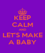KEEP CALM AND LET'S MAKE A BABY - Personalised Poster A4 size