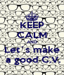 KEEP CALM AND Let´s make  a good C.V. - Personalised Poster A4 size