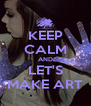 KEEP CALM AND LET'S MAKE ART - Personalised Poster A4 size