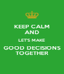 KEEP CALM AND LET'S MAKE GOOD DECISIONS TOGETHER - Personalised Poster A4 size