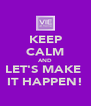 KEEP CALM AND LET'S MAKE  IT HAPPEN! - Personalised Poster A4 size