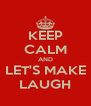 KEEP CALM AND LET'S MAKE LAUGH - Personalised Poster A4 size