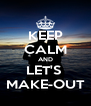 KEEP CALM AND LET'S  MAKE-OUT - Personalised Poster A4 size