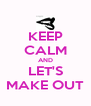 KEEP CALM AND LET'S MAKE OUT - Personalised Poster A4 size