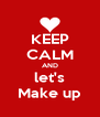 KEEP CALM AND let's Make up - Personalised Poster A4 size