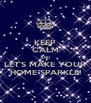 KEEP CALM AND LET'S MAKE YOUR HOME SPARKLE! - Personalised Poster A4 size