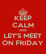 KEEP CALM AND LET'S MEET ON FRIDAY - Personalised Poster A4 size