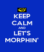 KEEP CALM AND LET'S MORPHIN' - Personalised Poster A4 size
