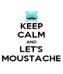 KEEP CALM AND LET'S MOUSTACHE - Personalised Poster A4 size