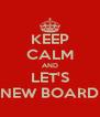 KEEP CALM AND LET'S NEW BOARD - Personalised Poster A4 size