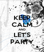 KEEP CALM AND LET'S PARTY - Personalised Poster A4 size
