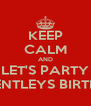 KEEP CALM AND LET'S PARTY IT'S BENTLEYS BIRTHDAY - Personalised Poster A4 size