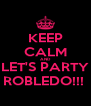 KEEP CALM AND LET'S PARTY ROBLEDO!!!  - Personalised Poster A4 size