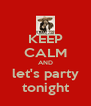 KEEP CALM AND let's party tonight - Personalised Poster A4 size
