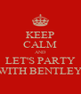 KEEP CALM AND LET'S PARTY WITH BENTLEY - Personalised Poster A4 size