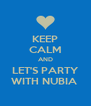 KEEP CALM AND LET'S PARTY WITH NUBIA  - Personalised Poster A4 size