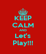 KEEP CALM AND Let's Play!!! - Personalised Poster A4 size