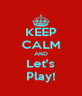 KEEP CALM AND Let's Play! - Personalised Poster A4 size