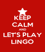 KEEP CALM AND LET'S PLAY LINGO - Personalised Poster A4 size