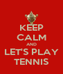 KEEP CALM AND LET'S PLAY TENNIS - Personalised Poster A4 size