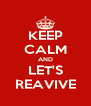 KEEP CALM AND LET'S REAVIVE - Personalised Poster A4 size