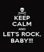 KEEP CALM AND LET'S ROCK, BABY!!! - Personalised Poster A4 size