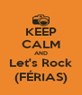 KEEP CALM AND Let's Rock (FÉRIAS) - Personalised Poster A4 size