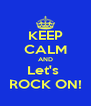 KEEP CALM AND Let's  ROCK ON! - Personalised Poster A4 size
