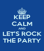 KEEP CALM AND LET'S ROCK THE PARTY - Personalised Poster A4 size