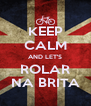KEEP CALM AND LET'S ROLAR NA BRITA - Personalised Poster A4 size