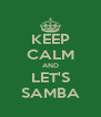 KEEP CALM AND LET'S SAMBA - Personalised Poster A4 size