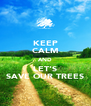 KEEP CALM AND LET'S SAVE OUR TREES - Personalised Poster A4 size
