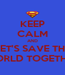 KEEP CALM AND LET'S SAVE THE WORLD TOGETHER - Personalised Poster A4 size