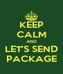 KEEP CALM AND LET'S SEND PACKAGE - Personalised Poster A4 size
