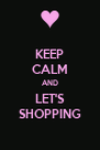 KEEP CALM AND LET'S SHOPPING - Personalised Poster A4 size