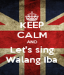 KEEP CALM AND Let's sing Walang Iba - Personalised Poster A4 size
