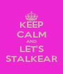 KEEP CALM AND LET'S STALKEAR - Personalised Poster A4 size