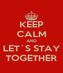 KEEP CALM AND LET´S STAY TOGETHER - Personalised Poster A4 size