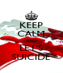 KEEP CALM AND LET'S SUICIDE - Personalised Poster A4 size