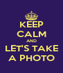 KEEP CALM AND LET'S TAKE A PHOTO - Personalised Poster A4 size